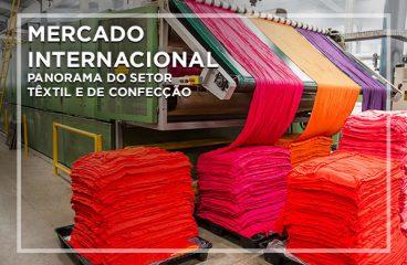 Mercado Internacional: Panorama do Setor Têxtil e de Confecção
