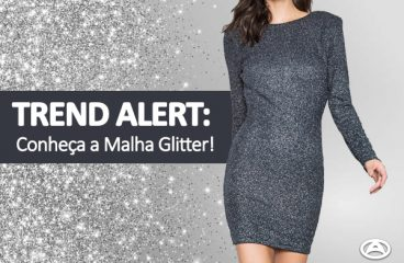 Trend Alert: conheça a Malha Glitter!