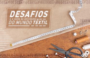 Desafios e a volta às atividades do mundo Têxtil