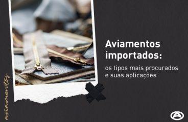 Aviamentos importados: os tipos mais procurados e suas aplicações