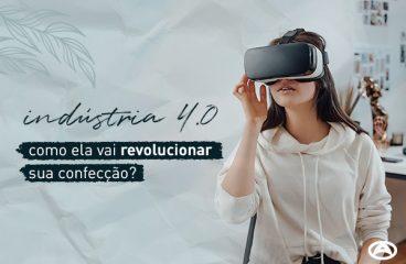 Indústria 4.0: como ela vai revolucionar sua confecção?