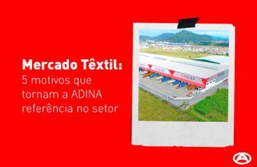 Mercado Têxtil: 5 motivos que tornam a ADINA referência no setor