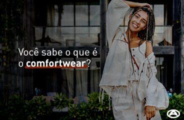Você sabe o que é o comfortwear?