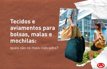 Tecidos e aviamentos para bolsas, malas e mochilas: quais são os mais indicados?