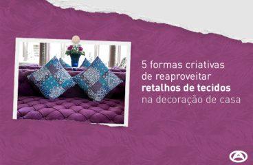 5 formas criativas de reaproveitar retalhos de tecidos na decoração de casa