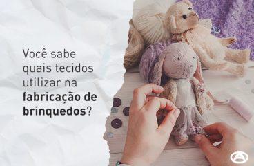Você sabe quais tecidos utilizar na fabricação de brinquedos?